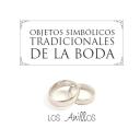 Significado de los objetos simbólicos de la boda: arras, anillos, lazo…